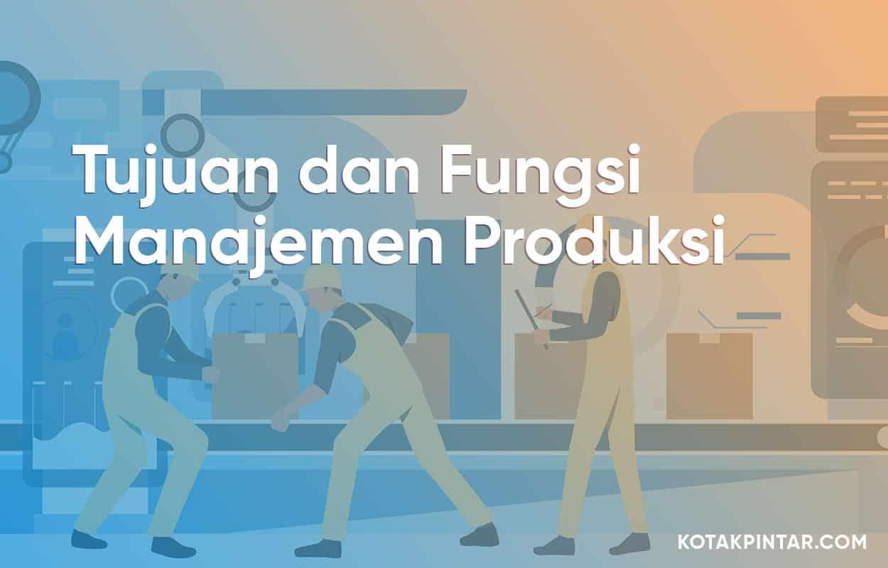 Tujuan-dan-Fungsi-Manajemen-Produksi